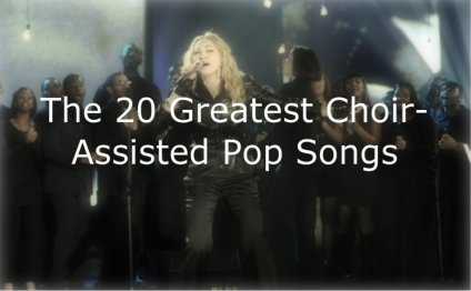 The 20 Greatest Choir-Assisted