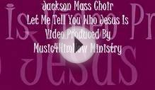 Jackson Mass Choir Let Me Tell You Who Jesus Is Video